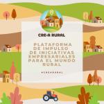 CRE-A RURAL; tu oportunidad para emprender, o atraer emprendedores a tu municipio.